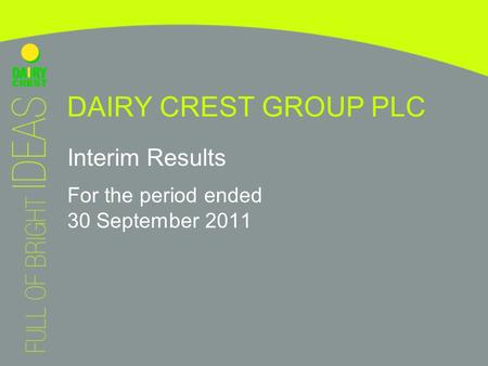 DAIRY CREST GROUP PLC Interim Results For the period ended 30 September 2011.
