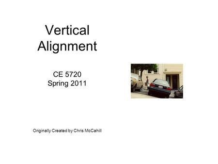 Vertical Alignment CE 5720 Spring 2011 Originally Created by Chris McCahill.