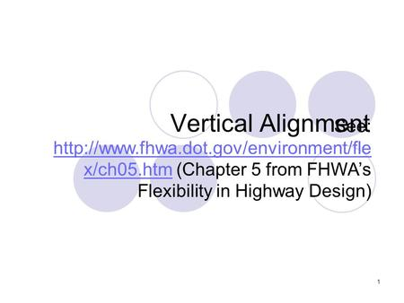 Vertical Alignment See: http://www.fhwa.dot.gov/environment/flex/ch05.htm (Chapter 5 from FHWA's Flexibility in Highway Design)
