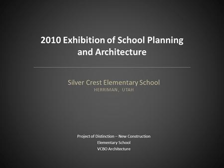Silver Crest Elementary School HERRIMAN, UTAH Project of Distinction – New Construction Elementary School VCBO Architecture 2010 Exhibition of School Planning.