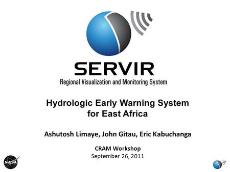 Oct 12, 2010 Hydrologic Early Warning System for East Africa Ashutosh Limaye, John Gitau, Eric Kabuchanga CRAM Workshop September 26, 2011.