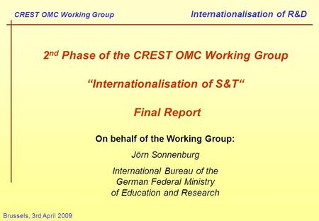 "CREST OMC Working Group Internationalisation of R&D Brussels, 3rd April 2009 2 nd Phase of the CREST OMC Working Group ""Internationalisation of S&T"" Final."