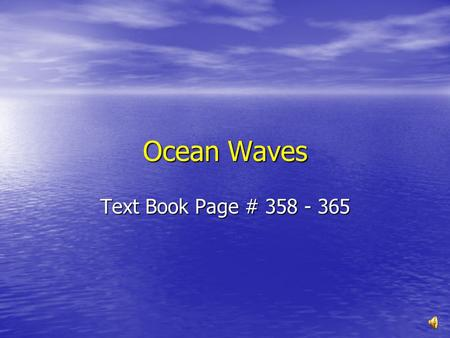 Ocean Waves Text Book Page # 358 - 365.