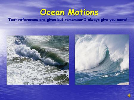 Ocean Motions Text references are given but remember I always give you more!