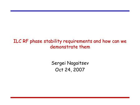 ILC RF phase stability requirements and how can we demonstrate them Sergei Nagaitsev Oct 24, 2007.