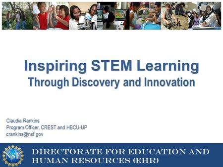DIRECTORATE FOR EDUCATION AND Human resources 1 Directorate for education and human resources (EHR) Inspiring STEM Learning Through Discovery and Innovation.
