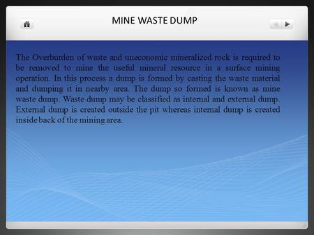 MINE WASTE DUMP The Overburden of waste and uneconomic mineralized rock is required to be removed to mine the useful mineral resource in a surface mining.