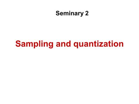 Sampling and quantization Seminary 2. Problem 2.1 Typical errors in reconstruction: Leaking and aliasing We have a transmission system with f s =8 kHz.