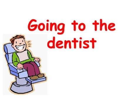 Going to the dentist. What does the dentist do? The dentist is a doctor who is specially trained to care for teeth.
