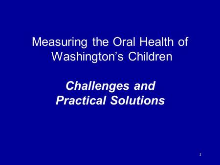 1 Measuring the Oral Health of Washington's Children Challenges and Practical Solutions.