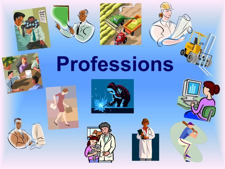 Professions. A dog, not, a doll, a doctor- doctors. My father is a doctor.