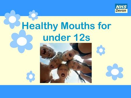 Healthy Mouths for under 12s Devon NHS. Tooth decay What it looks like What causes it How you can stop it from happening How to look after your own teeth.