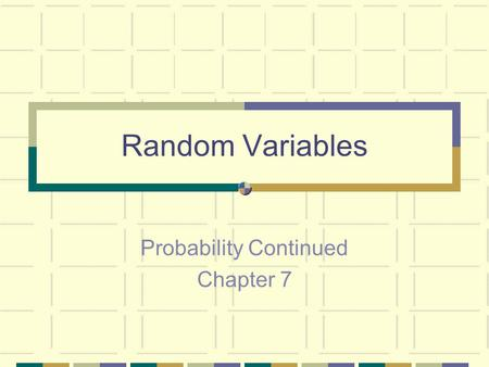 Random Variables Probability Continued Chapter 7.