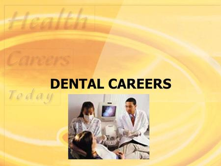 DENTAL CAREERS. Careers in Dentistry The goal of the dental team is to provide optimal care of the oral cavity for all patients Dental team members can.
