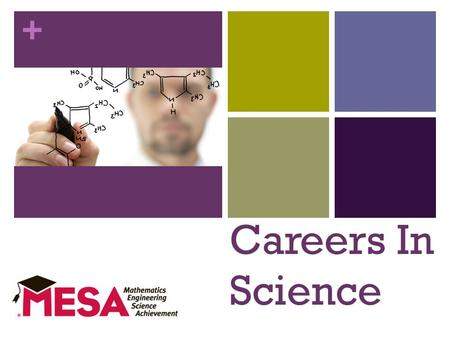 + Careers In Science Discover the Possibilities. + A Career In The Sciences Requires: A Good Education High School Degree 4 Years of Lab Science College.