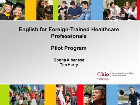 English for Foreign-Trained Healthcare Professionals Pilot Program Donna Albanese Tim Harry.