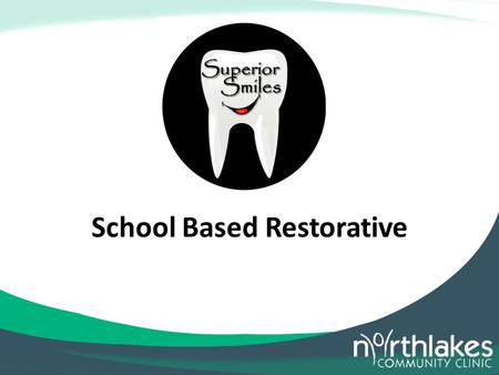 School Based Restorative. Why School Based Restorative High Referral Rate Rural Population Limited Medicaid Providers Goal To Improve Oral Health In Our.