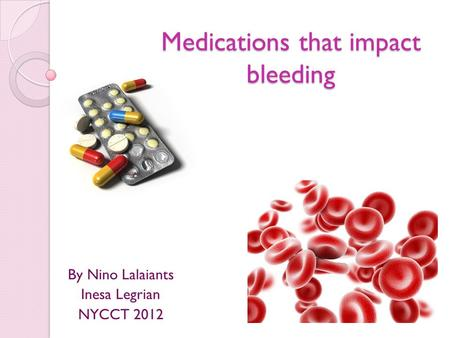 Medications that impact bleeding By Nino Lalaiants Inesa Legrian NYCCT 2012.