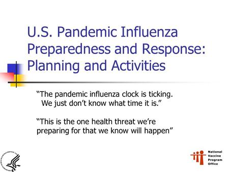 "U.S. Pandemic Influenza Preparedness and Response: Planning and Activities ""The pandemic influenza clock is ticking. We just don't know what time it is."""