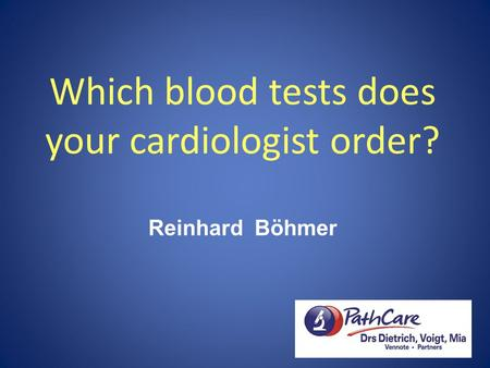 Which blood tests does your cardiologist order? Reinhard Böhmer.