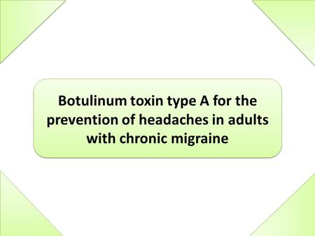 Botulinum toxin type A for the prevention of headaches in adults with chronic migraine.
