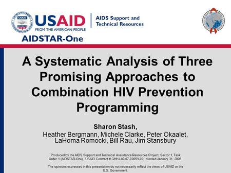 | AIDS Support and Technical Resources AIDSTAR-One <strong>A</strong> Systematic Analysis of Three Promising Approaches to Combination HIV Prevention Programming Sharon.
