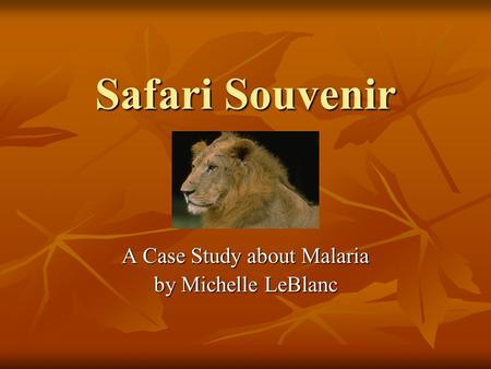 Safari Souvenir A Case Study about Malaria by Michelle LeBlanc.