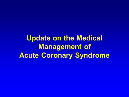 Update on the Medical Management of Acute Coronary Syndrome.