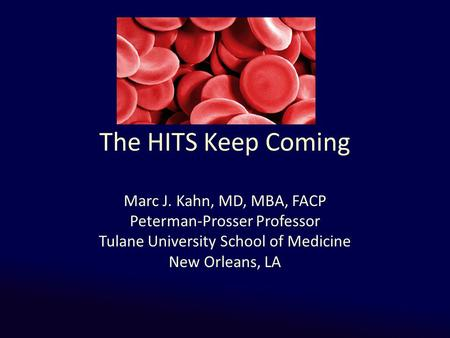 The HITS Keep Coming Marc J. Kahn, MD, MBA, FACP Peterman-Prosser Professor Tulane University School of Medicine New Orleans, LA.