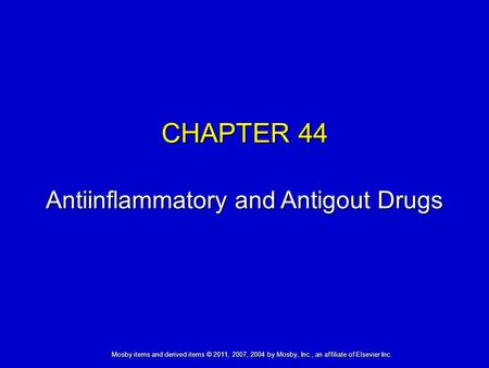 Mosby items and derived items © 2011, 2007, 2004 by Mosby, Inc., an affiliate of Elsevier Inc. CHAPTER 44 Antiinflammatory and Antigout Drugs.