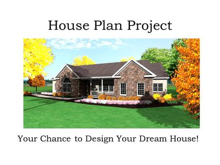 House Plan Project Your Chance to Design Your Dream House!