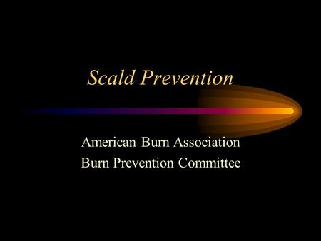 Scald Prevention American Burn Association Burn Prevention Committee.