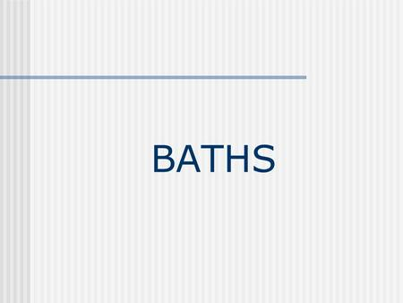 BATHS. Function The bath must be planned to be functional, attractive, and easily maintained. May also contain dressing, laundering, exercising, and sunning.