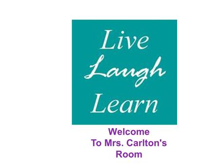 Welcome To Mrs. Carlton's Room. Entering the Class Come in quietly. This not a social time. Get out your morning work,agenda,and homework Make sure.