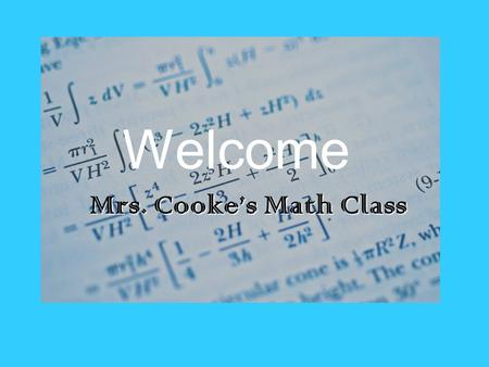 Mrs. Cooke's Math Class Welcome Mrs. Cooke's Math Class.