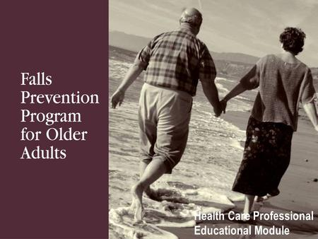 Health Care Professional Educational Module. Module Goals To increase:  Health care professional knowledge about falls-related issues and prevention.