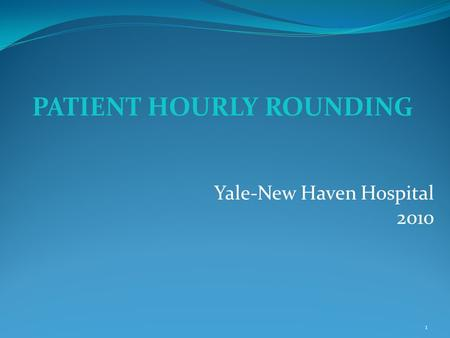 PATIENT HOURLY ROUNDING Yale-New Haven Hospital 2010