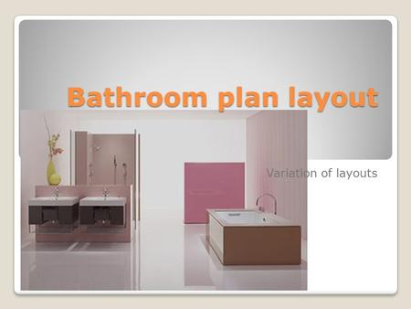 Bathroom plan layout Variation of layouts.