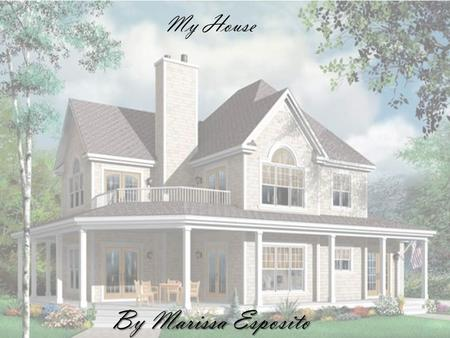 My House By Marissa Esposito. The Style of my house The style of my house that I chose to do is Victorian.