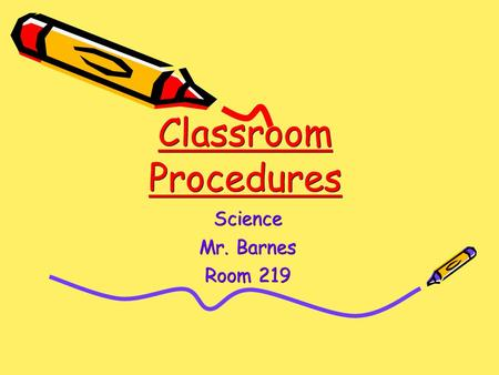 Classroom Procedures Science Mr. Barnes Room 219.