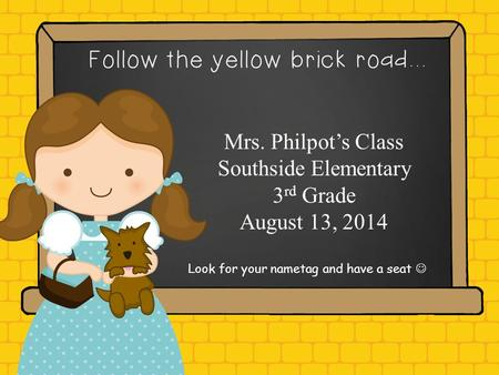 Hello. My name is Mrs. Philpot's Class Southside Elementary 3 rd Grade August 13, 2014 Look for your nametag and have a seat.