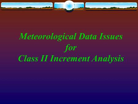 Meteorological Data Issues for Class II Increment Analysis.