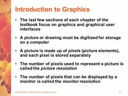 © 2004 Pearson Addison-Wesley. All rights reserved2-1 Introduction to Graphics The last few sections of each chapter of the textbook focus on graphics.