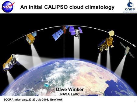 1 An initial CALIPSO cloud climatology ISCCP Anniversary, 23-25 July 2008, New York Dave Winker NASA LaRC.