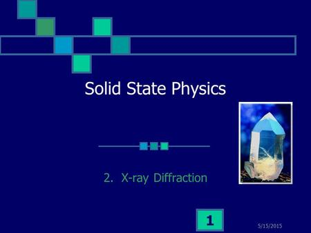Solid State Physics 2. X-ray Diffraction 4/15/2017.