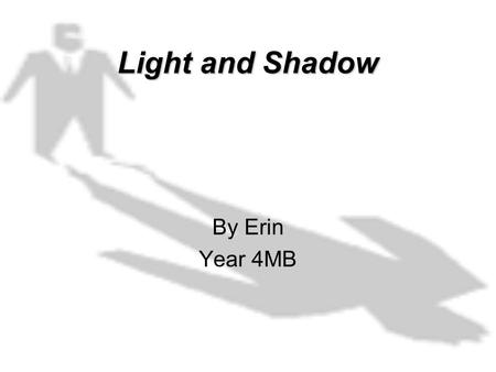 Light and Shadow By Erin Year 4MB. How fast does light travel? Light travels extremely fast. 300 million metres a second. Which is tremendously fast.