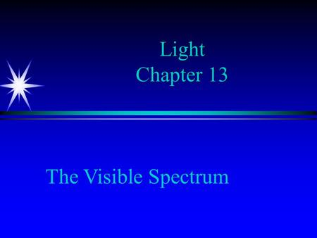 Light Chapter 13 The Visible Spectrum. Light ä Key concepts include: ä Speed of light = 299, 792, 458 m/s (use: 300,000,000 m/s) (use: 300,000,000 m/s)