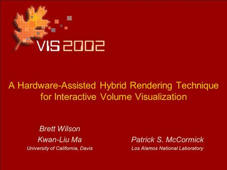 A Hardware-Assisted Hybrid Rendering Technique for Interactive Volume Visualization Brett Wilson Kwan-Liu Ma University of California, Davis Patrick S.