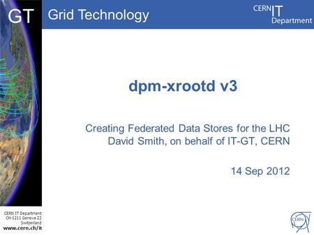Grid Technology CERN IT Department CH-1211 Geneva 23 Switzerland www.cern.ch/i t DBCF GT dpm-xrootd v3 Creating Federated Data Stores for the LHC David.