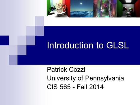 Introduction to GLSL Patrick Cozzi University of Pennsylvania CIS 565 - Fall 2014.